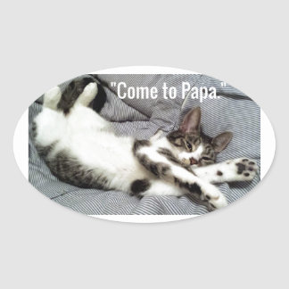 """""""Come To Papa"""" Cat Oval Sticker"""