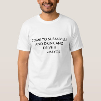 COME TO SUSANVILLE AND DRINK AND DRIVE !!      ... T SHIRT
