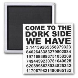 Come To The Dark Dork Side We Have Pi 3.14 Magnet