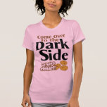 Come To The Dark Side Shirts