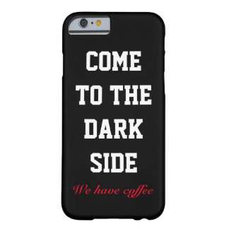 Come to the Dark Side - We Have Coffee Barely There iPhone 6 Case
