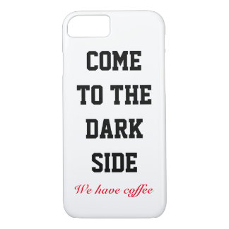 Come to the Dark Side - We Have Coffee iPhone 7 Case