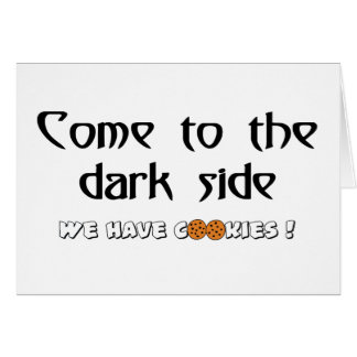 Come To The Dark Side - We Have Cookies! Card