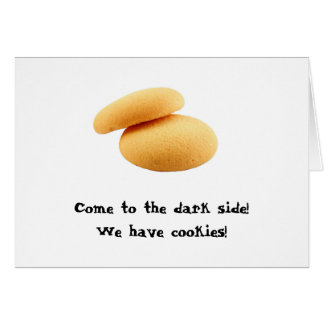 Come to the dark side! We have cookies! Greeting Card