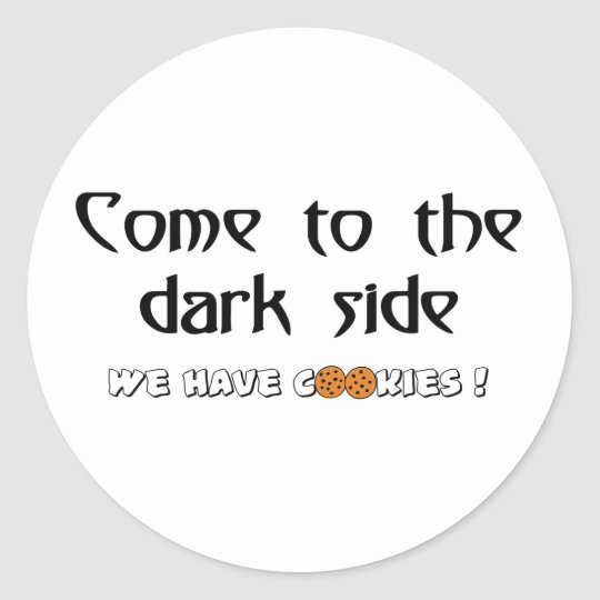 Come To The Dark Side - We Have Cookies! Classic Round Sticker