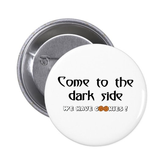 Come To The Dark Side - We Have Cookies! Pinback Button