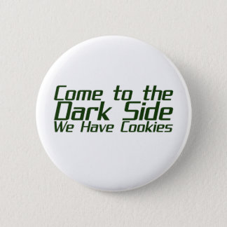 Come to the Dark Side We Have Cookies Pinback Button
