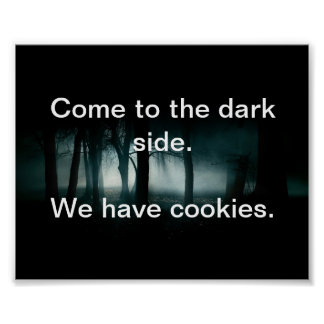 Come to the dark side. We have cookies. Poster
