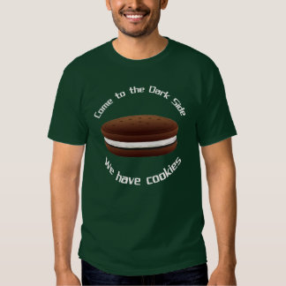 Come to the Dark Side We have cookies Tee Shirts