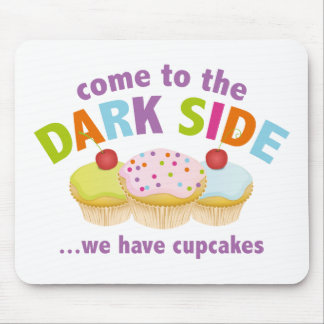 Come To The Dark Side We Have Cupcakes Mouse Pads