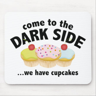 Come To The Dark Side We Have Cupcakes Mouse Pad
