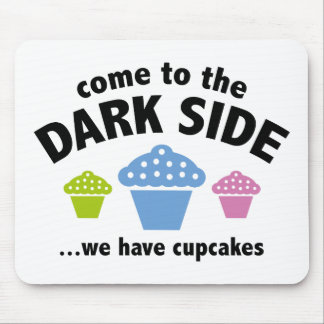 Come To The Dark Side We Have Cupcakes Mousepad
