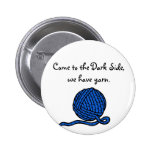 Come to the Dark Side, we have yarn 2 Inch Round Button