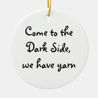 Come to the Dark Side, we have yarn Ceramic Ornament