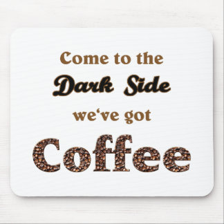 come to the dark side we ve got coffee mauspads