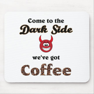 come to the dark side we ve got coffee mousepads