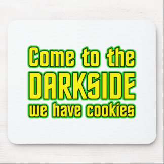 Come to the Darkside we have Cookies Mouse Pads