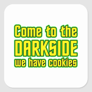 Come to the Darkside we have Cookies Square Sticker