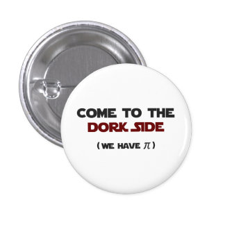 Come To The Dork Side We Have Pi 1 Inch Round Button