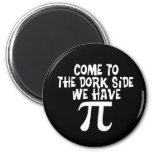 Come to the Dork Side...We have PI 2 Inch Round Magnet