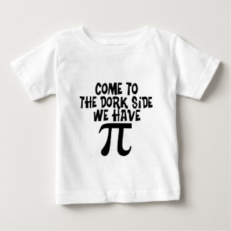 Come to the Dork Side...We have PI Baby T-Shirt