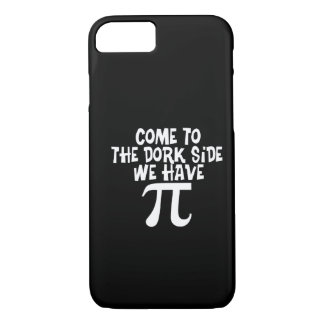 Come to the Dork Side...We have PI iPhone 7 Case