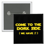Come To The Dork Side We Have Pi Pinback Buttons