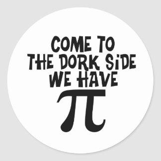 Come to the Dork Side...We have PI Classic Round Sticker