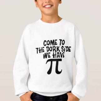 Come to the Dork Side...We have PI Sweatshirt