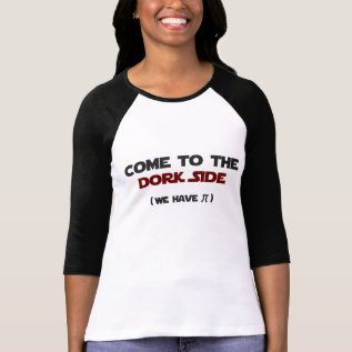 Come To The Dork Side We Have Pi T-shirt at Zazzle