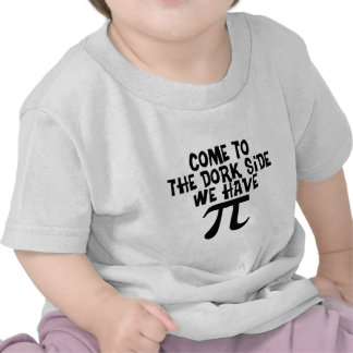Come to the Dork Side...We have PI Shirts