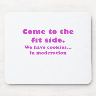 Come to the fit side we have cookies mousepads