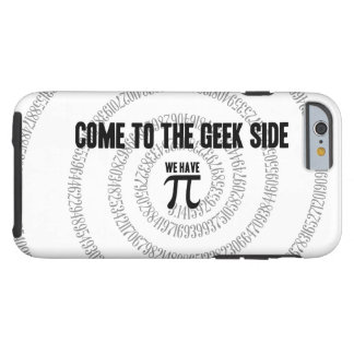 Come To The Geek Side for Pi Decor Tough iPhone 6 Case