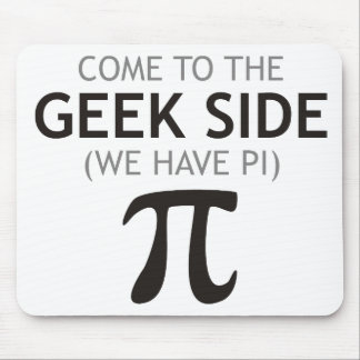 Come to the Geek Side - We Have Pi Mouse Pad
