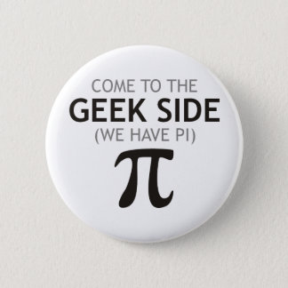 Come to the Geek Side - We Have Pi Pinback Button