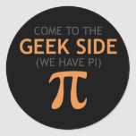 Come to the Geek Side - We Have Pi Round Sticker