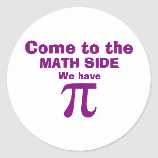 Come to the math side we have Pi! Classic Round Sticker