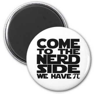 Come To The Nerd Side We Have Pi 2 Inch Round Magnet