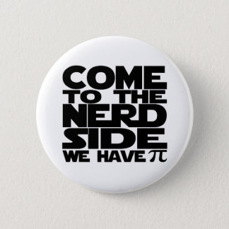 Come To The Nerd Side We Have Pi Button