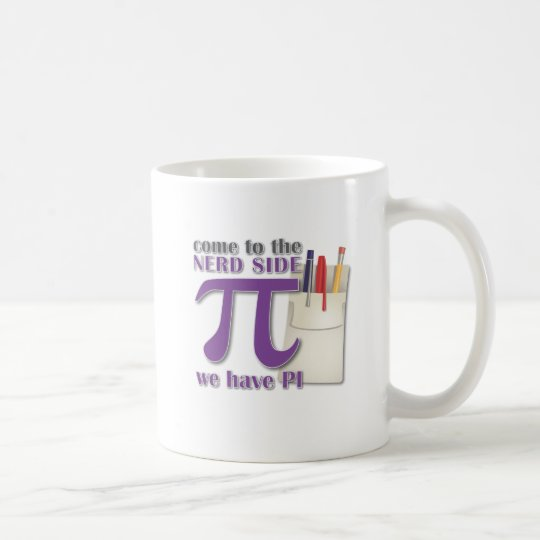 Come to the Nerd Side we have PI! Coffee Mug