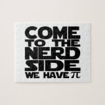 """Come To The Nerd Side We Have Pi Jigsaw Puzzle<br><div class=""""desc"""">Come to the nerd side we have pi ...  pi day geek and nerdy humor products from Ricaso .. Copyright &#169; Ricaso. All rights reserved.  you may NOT use our images ..</div>"""