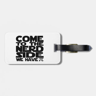 Come To The Nerd Side We Have Pi Luggage Tag