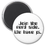 Come to the nerd side we have pi refrigerator magnet