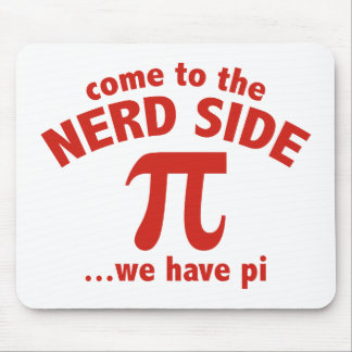 Come To The Nerd Side ... We Have Pi Mouse Pad