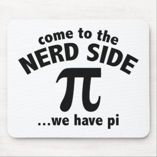 Come To The Nerd Side We Have Pi Mouse Pad