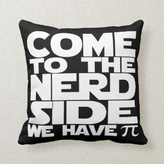 Come To The Nerd Side We Have Pi (Multi Sided) Pillows