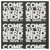 Come To The Nerd Side We Have Pi Pattern Fabric