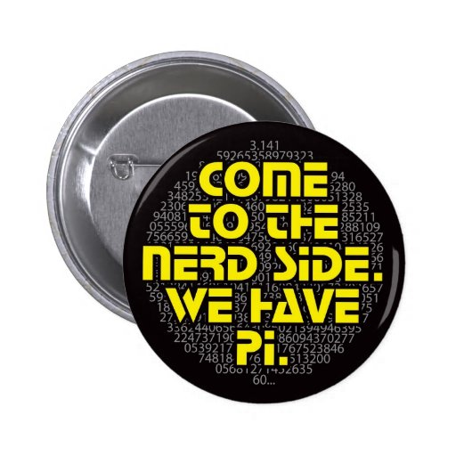 Come to the Nerd Side. We have Pi. Pinback Buttons