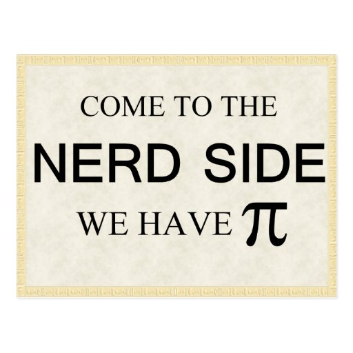 Come to the nerd side we have pi post card