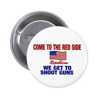 Come To The Red Side - We Get To Shoot Guns Pins